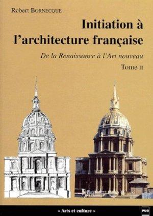 Initiation à l'architecture française Tome 2 De la Renaissance à l'art nouveau - pug - 9782706111549 -