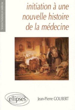 Initiation à une nouvelle histoire de la médecine - ellipses - 9782729898304 - Santé, Société, Humanité,