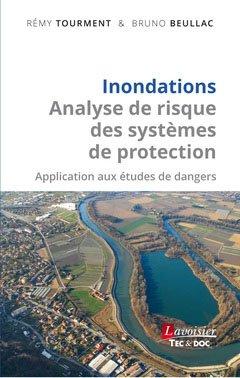 Inondations - Analyse de risque des systèmes de protection Application aux études de dangers - lavoisier / tec et doc - 9782743023652 -