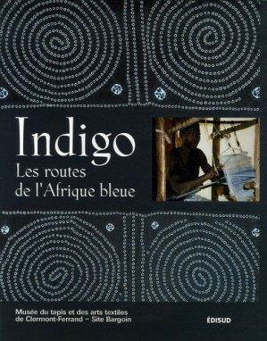 Indigo. Les routes de l'Afrique bleue - Edisud - 9782744906428 -
