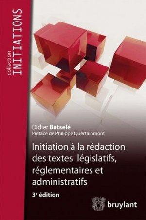 Initiation à la rédaction des textes législatifs, règlementaires et administratifs. 3e édition - bruylant - 9782802740766 -