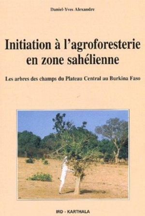 Initiation à l'agroforesterie en zone sahélienne Les arbres des champs du plateau central au Burkina Faso - karthala / ird - 9782845862470 -