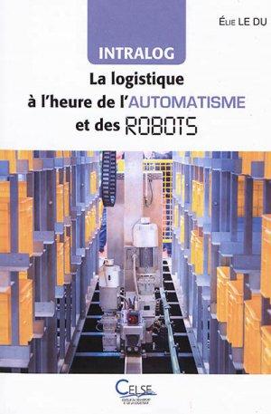 Intralog : la logistique à l'heure de l'automatisme et des robots - celse - 9782850094064