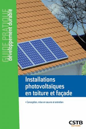 Installations photovoltaïques en toiture et façade / conception, mise en oeuvre et entretien - cstb - 9782868916587 -