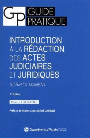 Introduction à la rédaction des actes judiciaires et juridiques. Scripta manent, 2e édition - Gazette Du Palais - 9782901626794 -