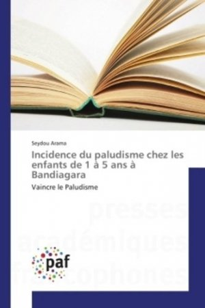 Incidence du paludisme chez les enfants de 1 à 5 ans à Bandiagara - presses académiques francophones - 9783841623911 -