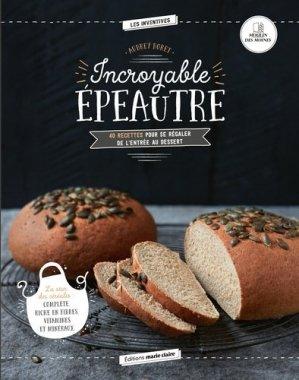 Incroyable épeautre. 40 recettes pour se régaler de l'entrée au dessert - Marie Claire Editions - 9791032303511 -