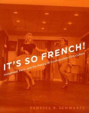 IT'S SO FRENCH!  - UNIVERSITY OF CHICAGO PRESS - 9780226742434 -
