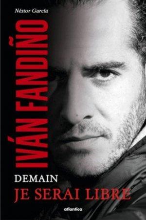 Ivan Fandiño, demain je serais libre - Atlantica - 9782758805434 -