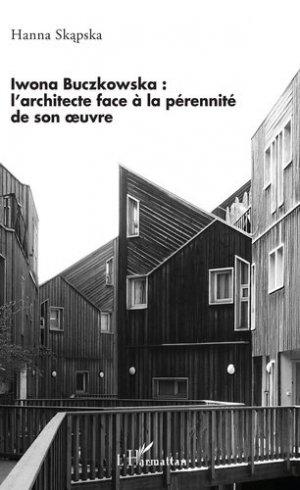 Iwona Buczkowska : l'architecte face à la pérennité de son oeuvre - l'harmattan - 9782343190440 -