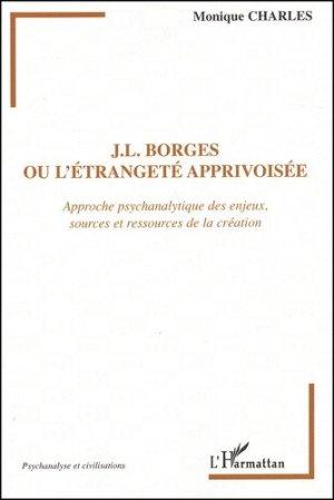 J-L Borges ou l'étrangeté apprivoisée. Approche psychanalytique des enjeux, sources et ressources de la création - l'harmattan - 9782747531054 -