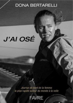 J'ai osé. Journal de bord de la femme la plus rapide autour du monde à la voile - Favre - 9782828915926 -