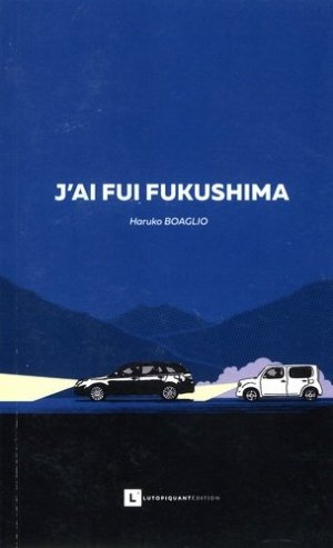 J'ai fui Fukushima - Lutopiquant édition - 9782955563410 -