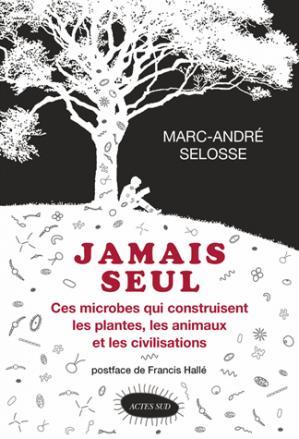 Jamais seul - Ces microbes qui construisent les plantes, les animaux et les civilisations - actes sud - 9782330077495 -