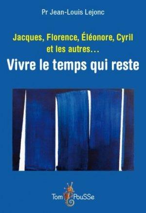 Jacques, Florence, Eléonore, Cyril et les autres... : vivre le temps qui reste - tom pousse - 9782353451920 -
