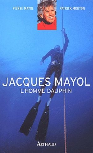 Jacques Mayol, l'homme dauphin - Arthaud - 9782700313444 -