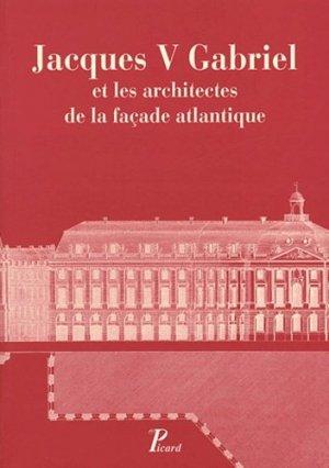 Jacques V Gabriel et les architectes de la façade atlantique - Editions AandJ Picard - 9782708407152 -