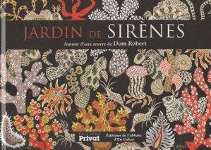 Jardin de sirènes, autour d'une oeuvre de Dom Robert - Privat - 9782708917644 -
