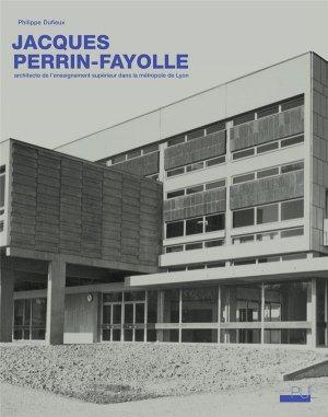 JACQUES PERRIN-FAYOLLE, ARCHITECTE DE L'ENSEIGNEMENT SUPÉRIEUR DANS LA MÉTROPOLE - Presses Universitaires de Lyon - 9782729712303 -