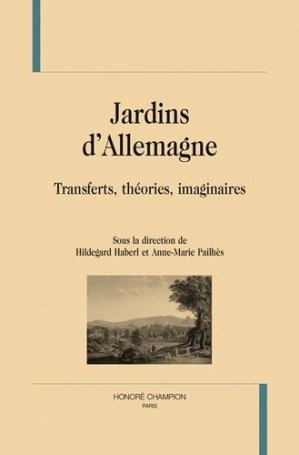 Jardins d'Allemagne. Transferts, théories, imaginaires - Honoré Champion - 9782745327314 -