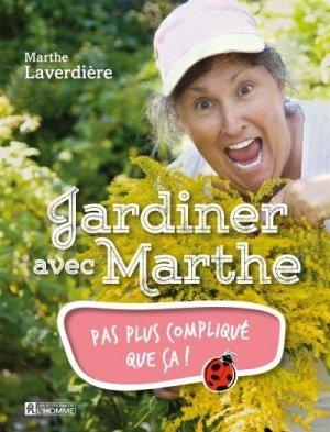 Jardiner avec Marthe Pas plus compliqué que ça! - de l'homme - 9782761947961 -