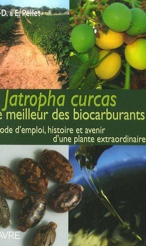 Jatropha Curcas le meilleur des biocarburants Mode d'emploi, histoire et avenir d'une plante extraordinaire - favre - 9782828909420 -