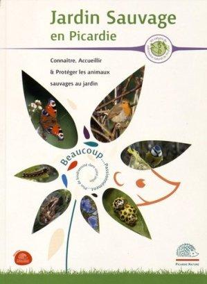 Jardin sauvage en Picardie. Connaître, accueillir et protéger les animaux sauvages au jardin - Edition Picardie Nature - 9782954797809 -