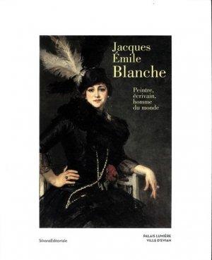 Jacques-Emile Blanche. Peintre, écrivain, homme du monde - Silvana Editoriale - 9788836630936 -