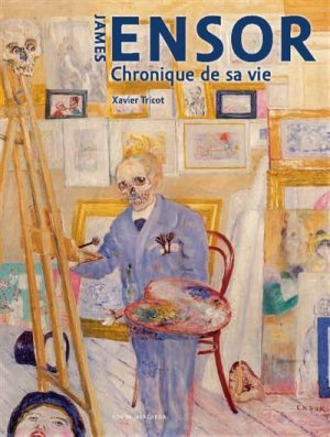 James Ensor. Chronique de sa vie, 1860-1949 - Fonds Mercator - 9789462302570 -