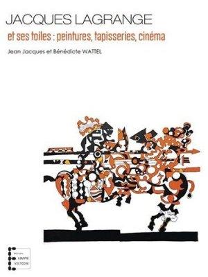 Jacques Lagrange et ses toiles : peintures, tapisseries, cinéma - Editions Louvre Victoire - 9791094795040 -
