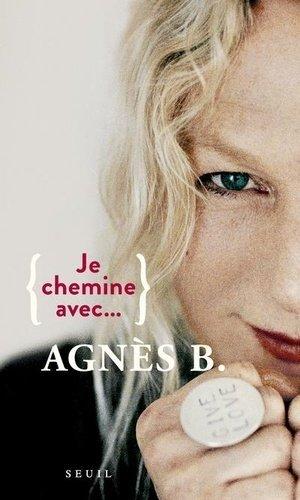 Je chemine avec... Agnès B. - seuil - 9782021440478 -
