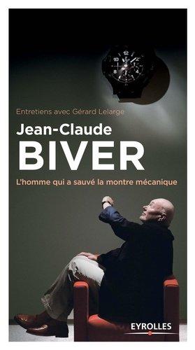 Jean-Claude Biver. L'homme qui a sauvé la montre mécanique - Eyrolles - 9782212562187 -