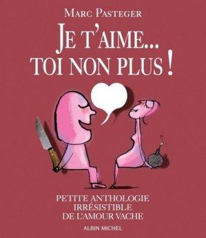 Je t'aime... Toi non plus ! Petite anthologie irrésistible de l'amour vache - Albin Michel - 9782226240125 -