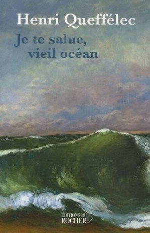 Je te salue, vieil océan... - du rocher - 9782268058672 -