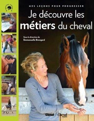 Je découvre les métiers du cheval - glénat / cheval magazine - 9782344002797 -