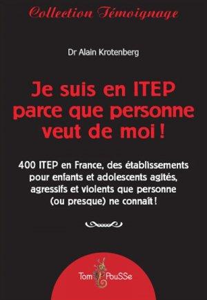 Je suis en ITEP parce que personne veut de moi ! - tom pousse - 9782353452156 -