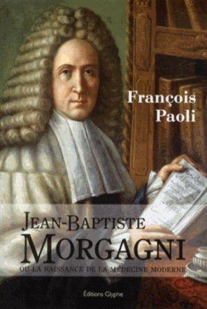 Jean-Baptiste Morgagni ou la naissance de la médecine moderne - glyphe  - 9782358151047 -