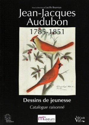 Jean-Jacques Audubon, 1785-1851. Dessins de jeunesse - Catalogue raisonné - Le Croît vif - 9782361995607 -