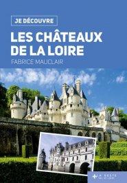 Je découvre les châteaux de la Loire - geste - 9782367467269