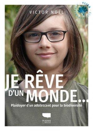 Je rêve d'un monde... - Plaidoyer d'un adolescent pour la biodiversité - Delachaux et Niestlé - 9782603027066 -