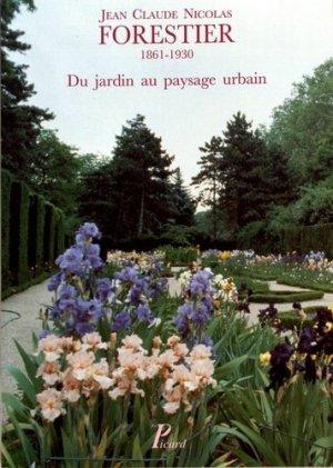 Jean Claude Nicolas Forestier (1861-1930). Du jardin au paysage urbain - Editions AandJ Picard - 9782708404328 -