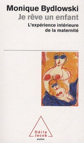 Je rêve un enfant. L'expérience intérieure de la maternité - odile jacob - 9782738123992 -