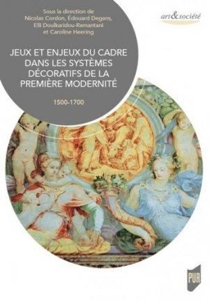 Jeux et enjeux du cadre dans les systèmes décoratifs de la première modernité (1500-1700) - presses universitaires de rennes - 9782753577404 -