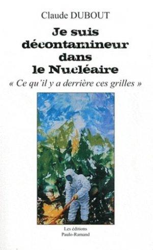 Je suis décontamineur dans le Nucléaire - Editions Paulo Ramand - 9782754301268 -