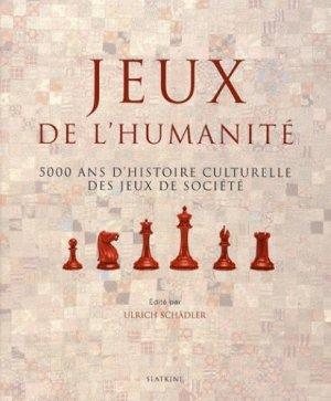 Jeux de l'humanité. 5000 ans d'histoire culturelle des jeux de société - slatkine - 9782832102985 -