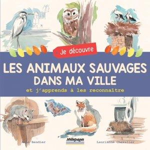 Je découvre les animaux sauvages dans ma ville et j'apprends à les reconnaître - Millepages - 9782842184780 -