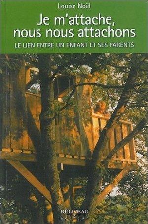 Je m'attache, nous nous attachons. Le lien entre un enfant et ses parents - Editions Béliveau - 9782890923355 -