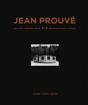 Jean Prouvé. Maison demontable 6x9 1944 - Galerie Patrick Seguin - 9782909187242 -