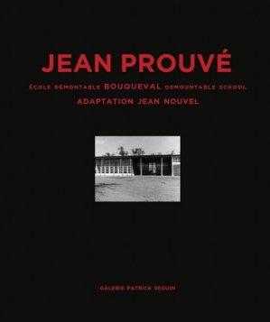 Jean Prouvé. Ecole démontable Bouqueval 1950/2016, Edition bilingue français-anglais - Galerie Patrick Seguin - 9782909187266 -