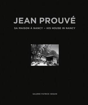 Jean Prouvé. Sa maison à Nancy 1954, Edition bilingue français-anglais - Galerie Patrick Seguin - 9782909187273 -